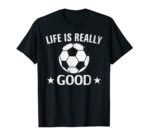 Vintage Life Is Really Good Soccer Funny Sports Love Gift T Shirt