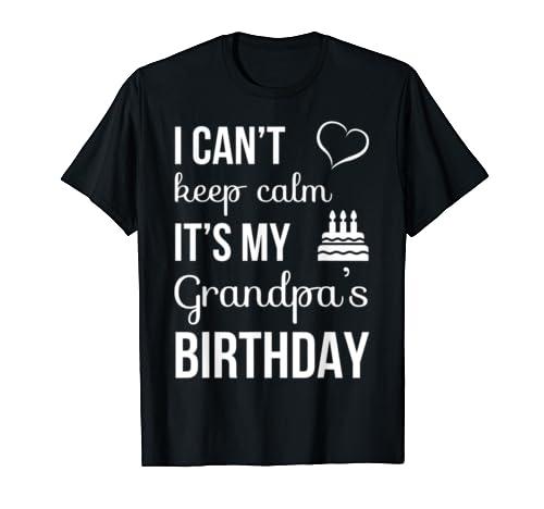 I Can't Keep Calm It's My Grandpa's Birthday T Shirt
