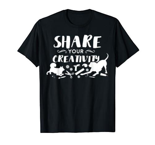 Share Your Creativity Shirt, Creaters Shirt, Crafters Shirt T-Shirt