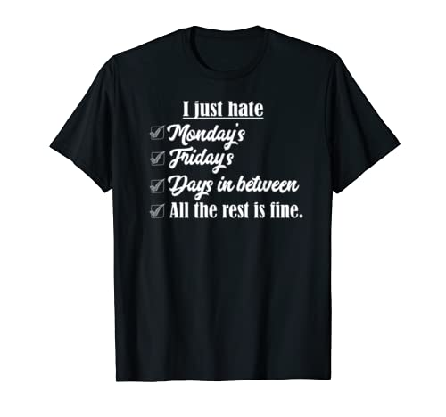 I Hate Monday, Friday, The Days In Between. Rest Is Ok, Fun T Shirt