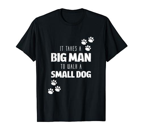 """It Takes A Big Man To Walk A Small Dog"" T Shirt"