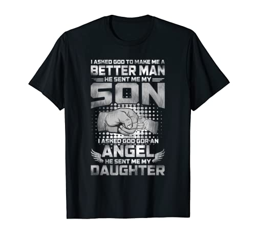 I Asked God To Make Me A Better Man He Sent Me My Son T Shirt