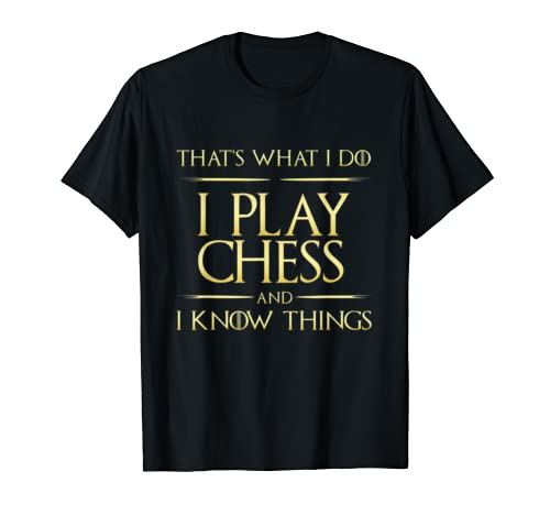 I Play Chess And I Know Things Chess Player T Shirt