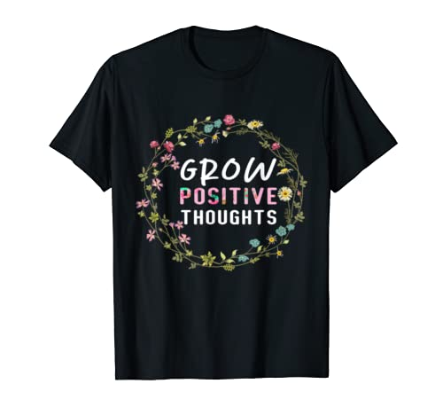 Grow Positive Thoughts T Shirt Planter Gardener Gift Girl T Shirt