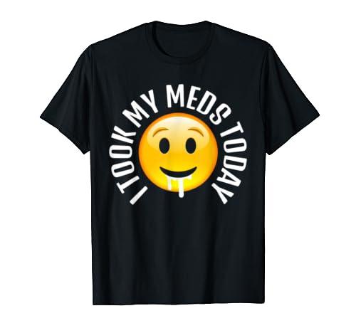 I Took My Meds Today Funny Tshirt For Women Men Shirt