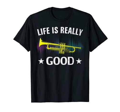 Life Is Really Good Trumpet Funny Music Orchestra Love Gift T Shirt