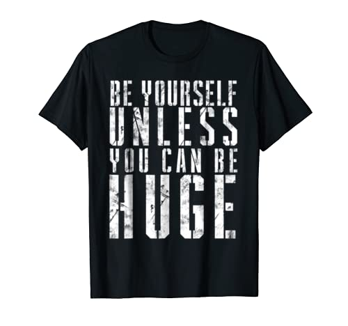 Be Yourself Unless You Can Be Huge Weightlifter T Shirt