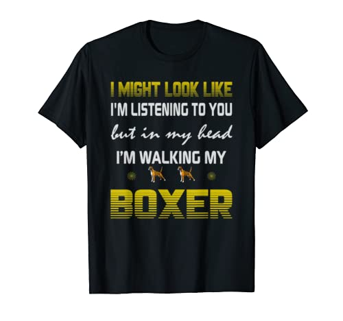 I Might Look Like, I'm Walking My Boxer Dog Gift Mother Son T Shirt