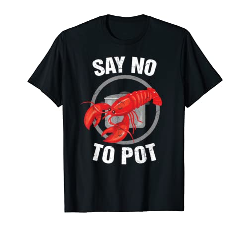 Funny Say No To Pot T Shirt Cool Lobster Gifts Seafood Lover