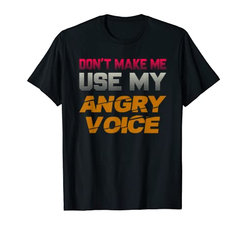 Slogan Funny Don't Make Me Use My Angry Voice Gift Son Mama T Shirt