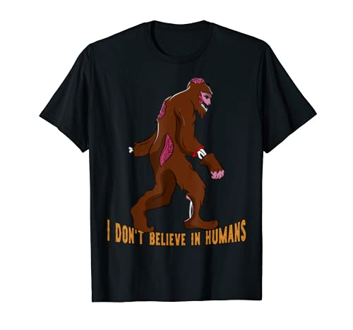 I Don't Believe In Humans, Bigfoot Halloween Costume Gift T Shirt