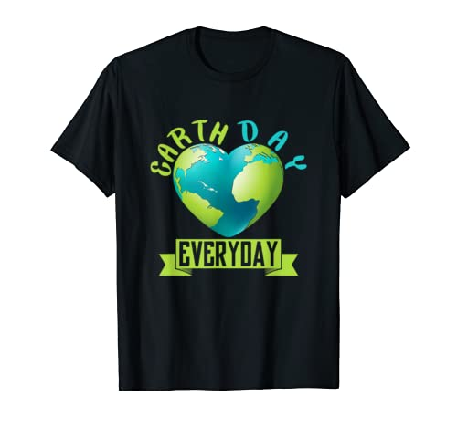 Earth Day Everyday   Environmental Awareness Earth Day Gift  T Shirt