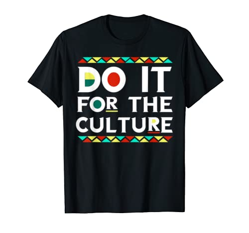 Do It For The Culture African American Black Pride T Shirt