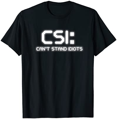 1Tee Womens CSI Can/'t Stand Idiots T-Shirt
