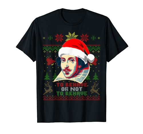 William Shakespeare To Behave Or Not To Behave Fun Christmas T Shirt