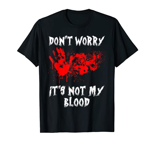 Don't Worry It's Not My Blood Funny Custome Halloween T Shirt