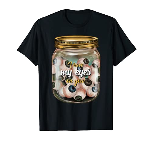 Jar Of Eyes Funny Got My Eyes On You Valentines Day Couples T Shirt