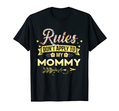 Rules Don't Apply To My Mommy T Shirt