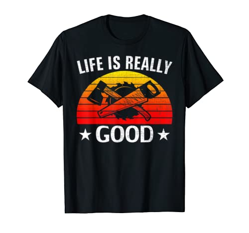 Retro Life Is Really Good Woodworking Funny Carpenter Gift T Shirt