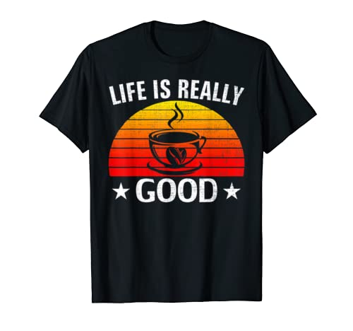 Retro Life Is Really Good Coffee Funny Drinking Coffee Gift T Shirt