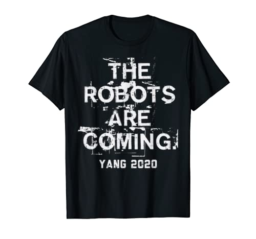 The Robots Are Coming Funny Ai Andrew Yang 2020 President T Shirt