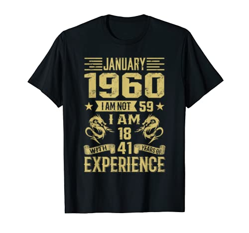 January 1960 I Am Not 59 I Am 18 With {D} Years Of Exp T Shirt