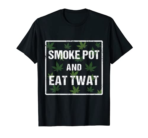 Smoke Pot And Eat Twat | Funny Pussy And Weed Lovers T Shirt