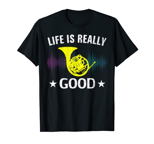 Life Is Really Good French Horn Funny Music Orchestra Gift T Shirt