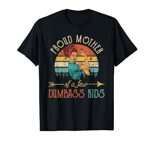 Proud Mother Of A Few Dumbass Kids Shirt   Mother's Day Gift T Shirt