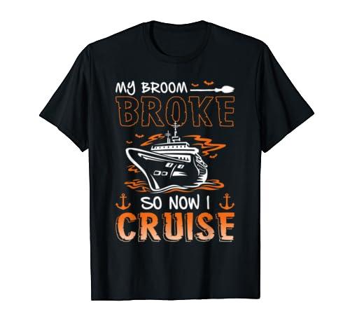 My Broom Broke So Now I Go Cruise Halloween Costume T Shirt