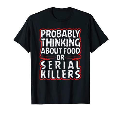 Probably Thinking About Food Or Serial Killers Halloween T Shirt