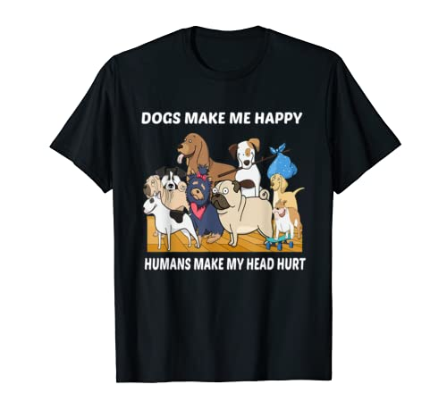 Dogs Makes Me Happy Humans Make My Head Hurt   Funny Gift T Shirt