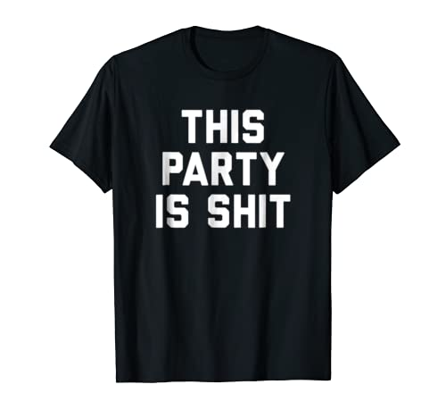 Funny Sarcastic Shirts This party is shit Shirt Grumpy Gift