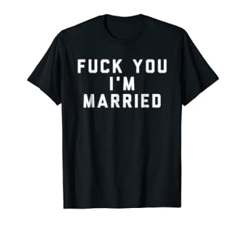 Funny Fuck You, I'm Married Wife Gift T Shirt