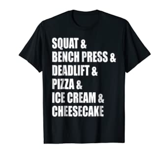 52bca532e4 Image Unavailable. Image not available for. Color: Squat, Bench Press,  Deadlift, Pizza, Ice Cream, Cake - Tee. Funny Novelty Motivational Workout  ...