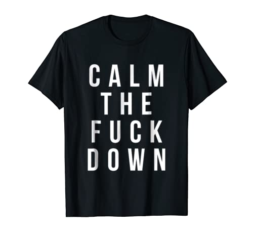 Funny Swearing Gifts Calm The Fuck Down T Shirt