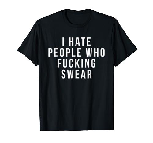 Funny Swearing Shirts I Hate People Who Fucking Swear Shirt