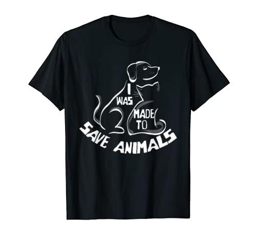 I Was Made to Save Animals T-Shirt