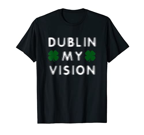St Paddys Day Dublin My Vision Funny St Patricks Day T-shirt