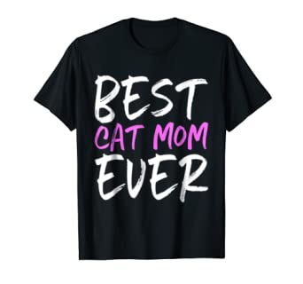 Best Cat Mom Ever Funny Gift T-Shirt