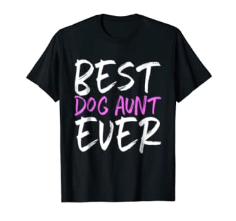 Best Dog Aunt Ever Funny Gift T-Shirt