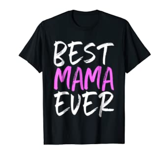Best Mama Ever Funny Gift T-Shirt