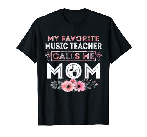My Favorite MUSIC TEACHER calls me mom T-Shirt Mother's Day