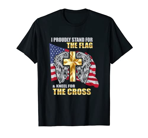 I Proudly Stand For The Flag And Kneel For The Cross T-shirt
