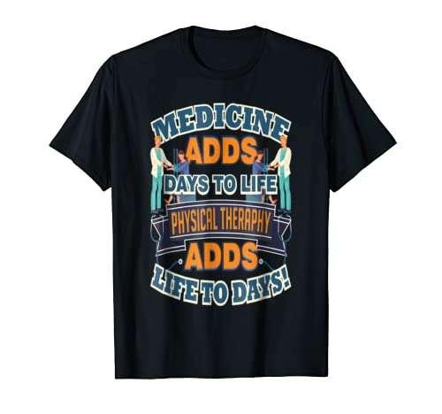 Medicine Adds Days Physical Therapy Adds Life To Days Shirt1-TJ