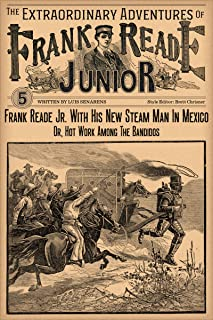 Frank Reade Junior With His New Steam Man In Mexico: Hot Work Among The Bandidos (The Extraordinary Adventures of Frank Reade Junior Book 5) (English Edition)