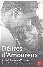 Délires d'Amoureux (Tentations et Victoires t. 1) (French Edition)