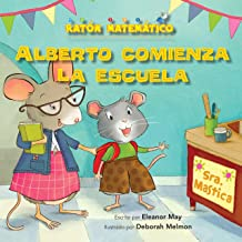 Alberto comienza la escuela (Albert Starts School): Días de la semana (Days of the Week) (Ratón Matemático (Mouse Math ®)) (Spanish Edition)