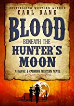Blood Beneath the Hunter's Moon (A Hawke & Carmody Western Novel Book 4)