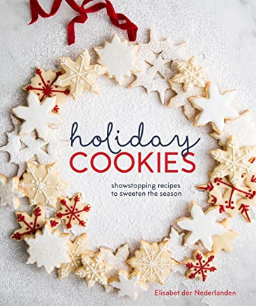 Holiday Cookies: Showstopping Recipes to Sweeten the Season: A Baking Book